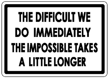 the-difficult-we-do-immediately-the-impossible-takes-a-little-longer